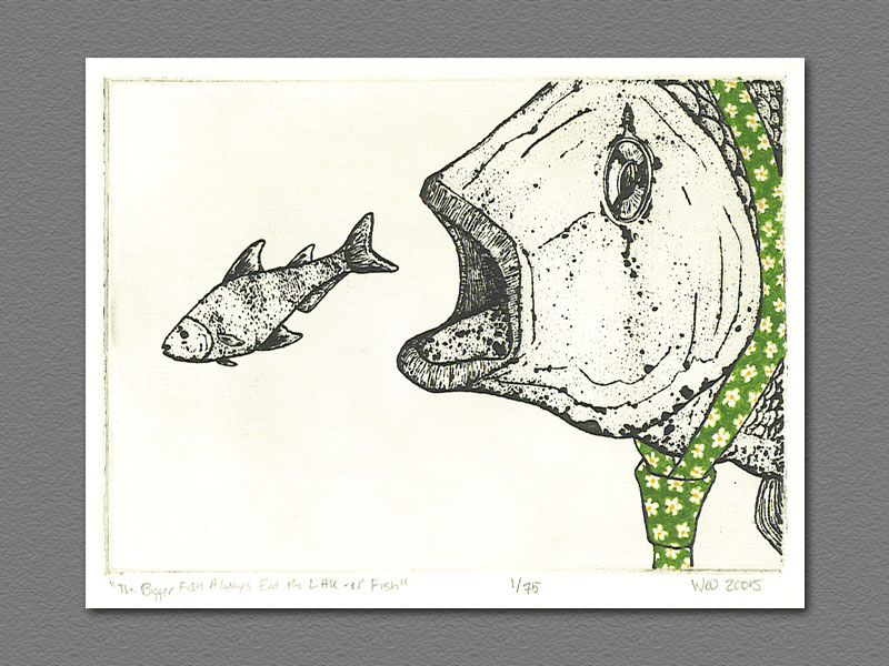 The bigger fish always eat the littler fish wretched etching for Big fish printing